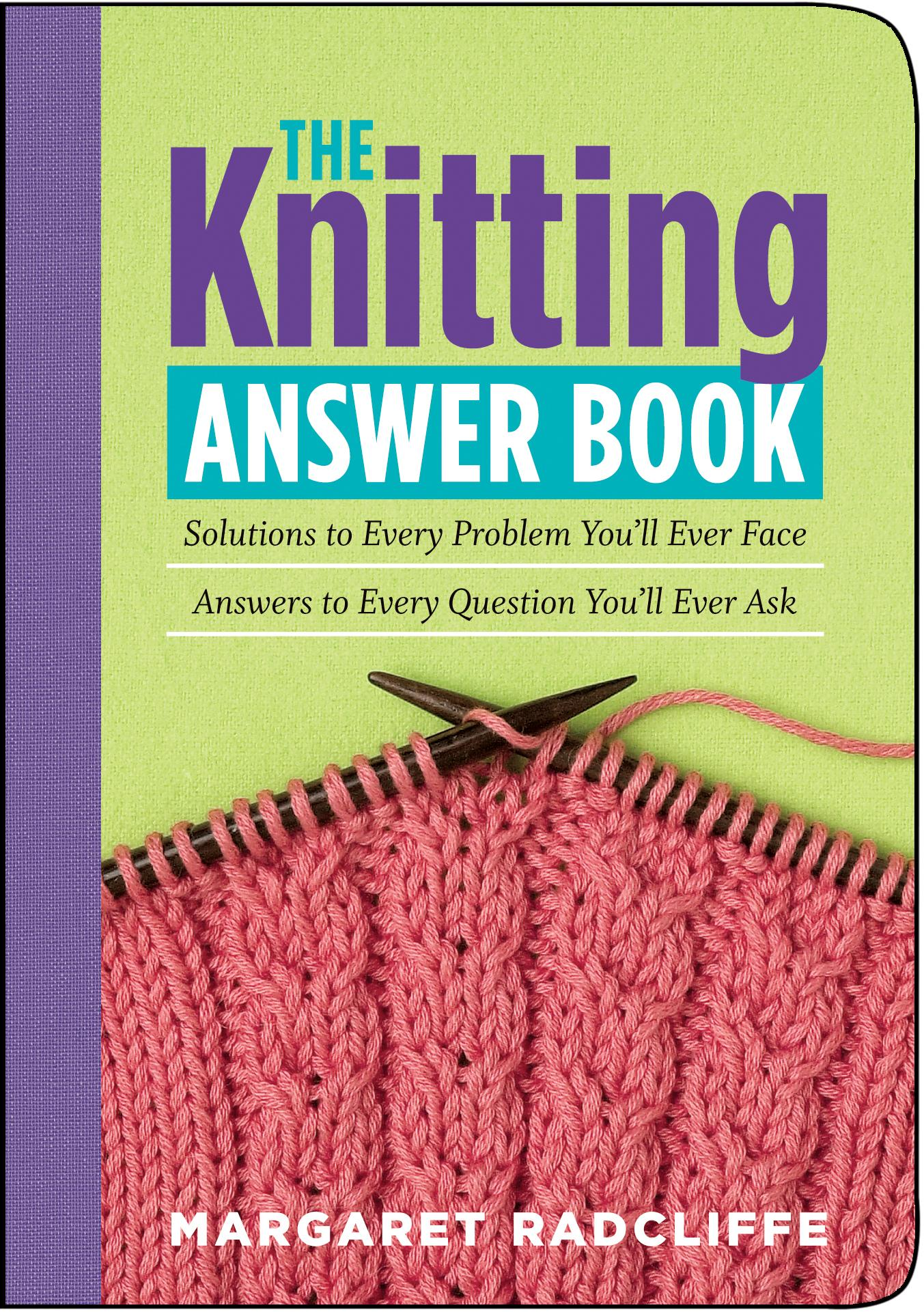 The Knitting Answer Book: Solutions to Every Problem You'll Ever Face, Answers to Every Question You'll Ever Ask EB9781603424646