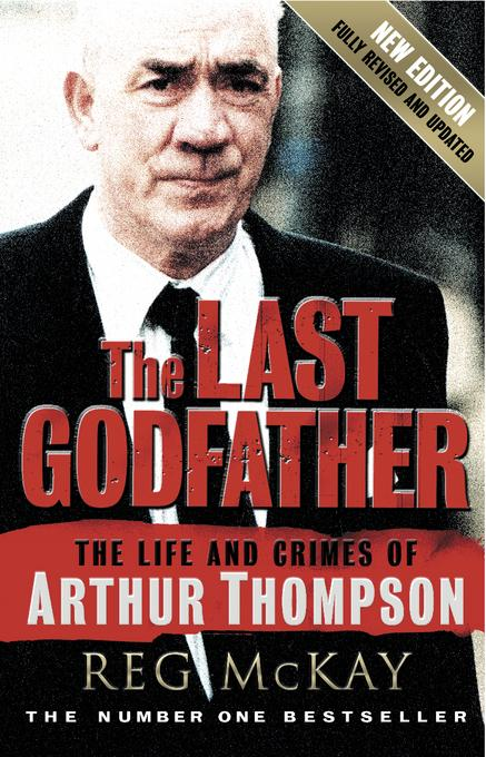 The Last Godfather: The Life and Crimes of Arthur Thompson EB9781845025229
