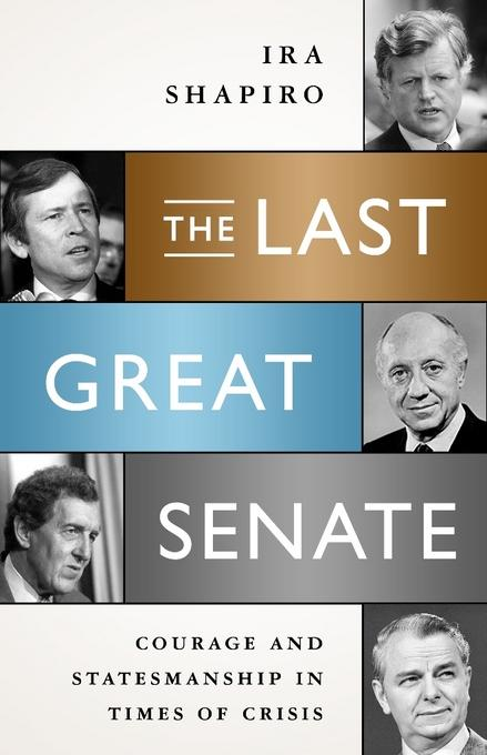 The Last Great Senate: Courage and Statesmanship in Times of Crisis EB9781586489373