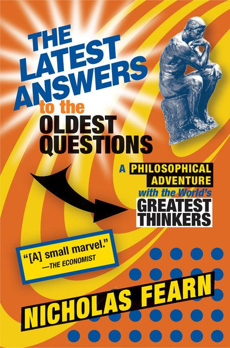 The Latest Answers to the Oldest Questions: A Philosophical Adventure with the World's Greatest Thinkers EB9781555846329
