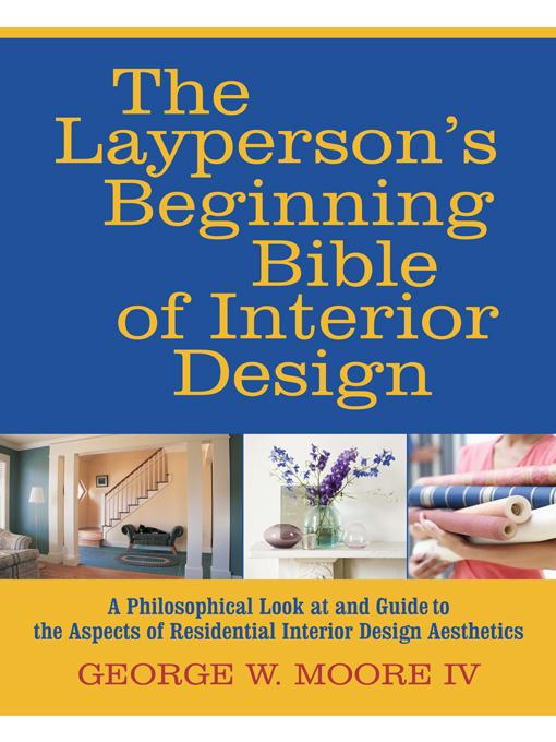 The Layperson's Beginning Bible of Interior Design: A Philosophical Look at and Guide to the Aspects of Residential Interior Design Aesthetics EB9781469788173