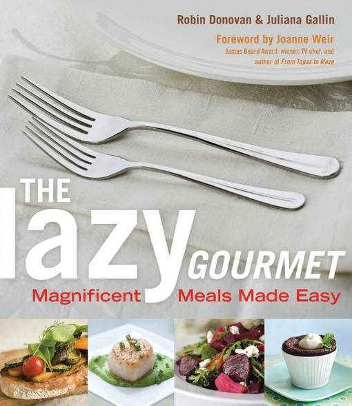 The Lazy Gourmet: Magnificent Meals Made Easy EB9781573446747