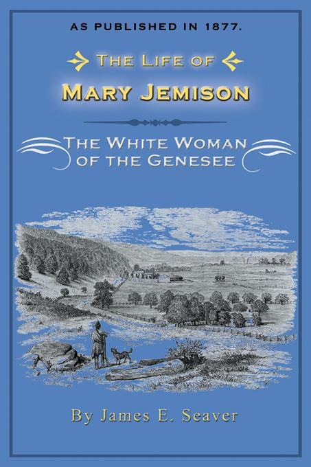 The Life of Mary Jemison, the White Woman of the Genessee EB9781582182322