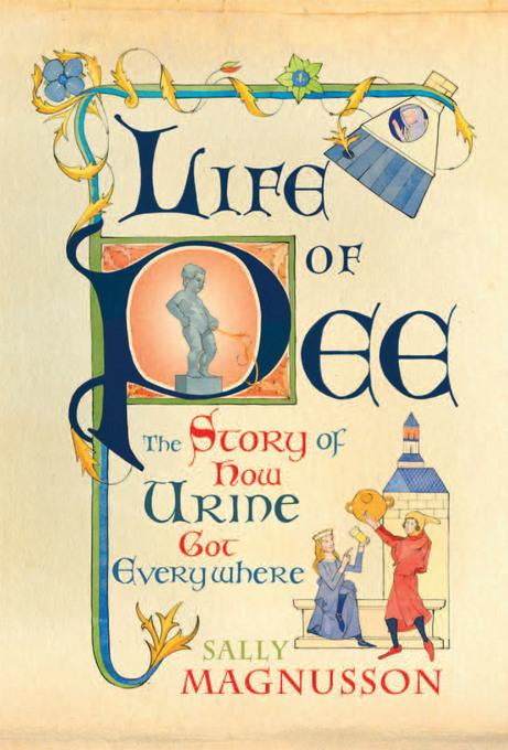 The Life of Pee: The Story of How Urine Got Everywhere EB9781845138011