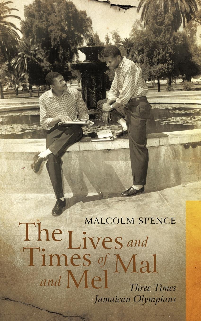 The Lives and Times of Mal and Mel: Three Times Jamaican Olympians EB9781462013968