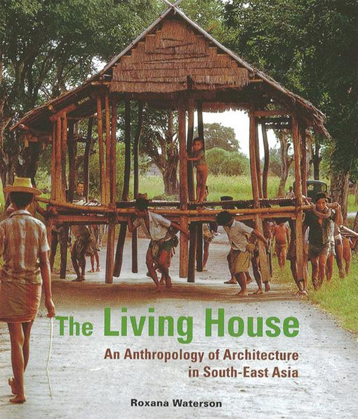 The Living House: An Anthropology of Architecture in South-East Asia EB9781462906017