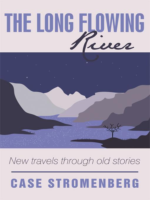 The Long Flowing River: New Travels Through Old Stories EB9781450240284