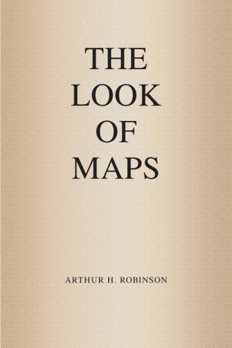 The Look of Maps: An Examination of Cartographic Design EB9781589483262