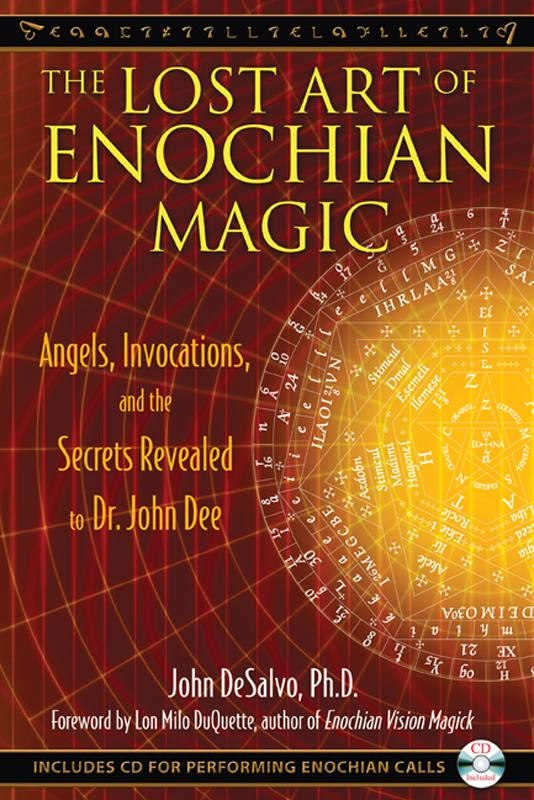 The Lost Art of Enochian Magic: Angels, Invocations, and the Secrets Revealed to Dr. John Dee EB9781594779121