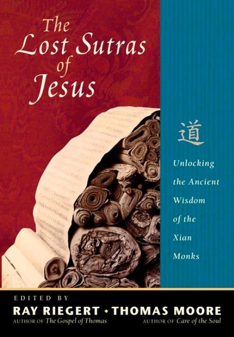 The Lost Sutras of Jesus: Unlocking the Ancient Wisdom of the Xian Monks EB9781569758571