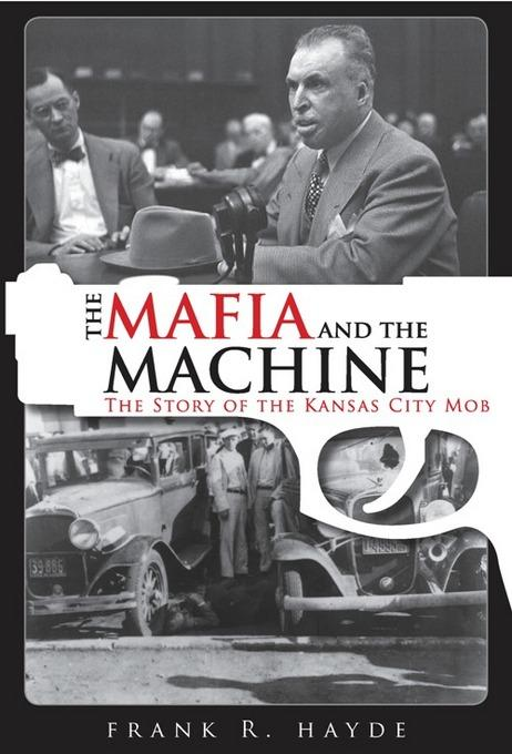 The Mafia and the Machine: The Story of the Kansas City Mob EB9781569804018