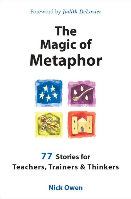 The Magic of Metaphor: 77 stories for teachers, trainers and thinkers