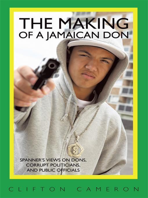 The Making of a Jamaican Don: Spanner's Views on Dons, Corrupt Politicians, and Public Officials EB9781450270489