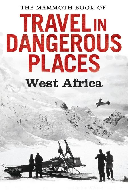 The Mammoth Book of Travel in Dangerous Places: West Africa EB9781472100054