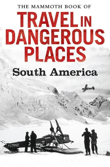 The Mammoth Book of Travel in Dangerous Places: South America EB9781472100092