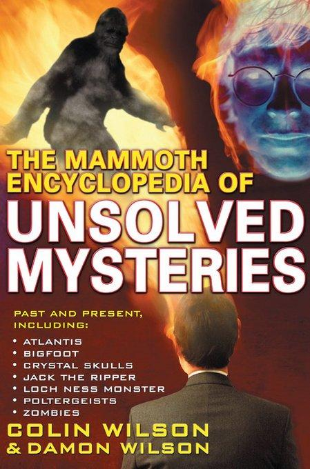 The Mammoth Encyclopedia of the Unsolved EB9781780337050