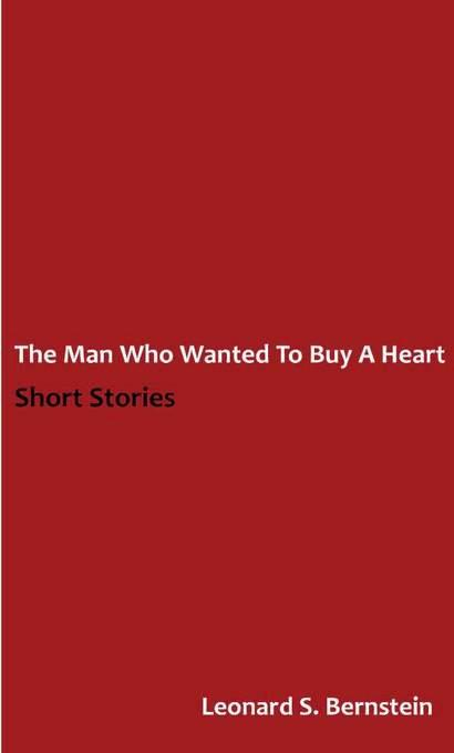 The Man Who Wanted to Buy a Heart: A Collection of Short Stories EB9781608010820