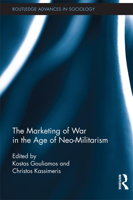 The Marketing of War in the Age of Neo-Militarism EB9781136475146