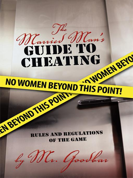 The Married Man's Guide to Cheating: Rules and Regulations of the Game EB9781450278171