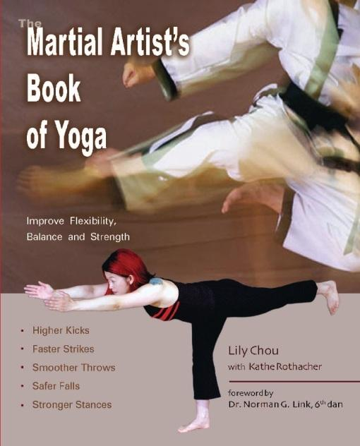 The Martial Artist's Book of Yoga: Improve Flexibility, Balance and Strength for Higher Kicks, Faster Strikes, Smoother Throws, Safer F EB9781569757659