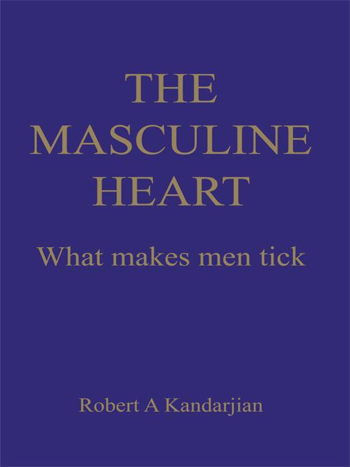The Masculine Heart: What Makes Men Tick EB9781450248693