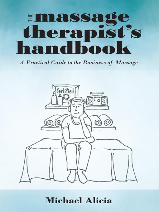 The Massage Therapist's Handbook: A Practical Guide to the Business of Massage EB9781462004270