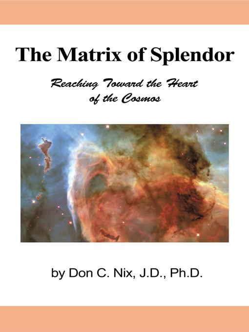 The Matrix of Splendor: Reaching Toward the Heart of the Cosmos EB9781450258098