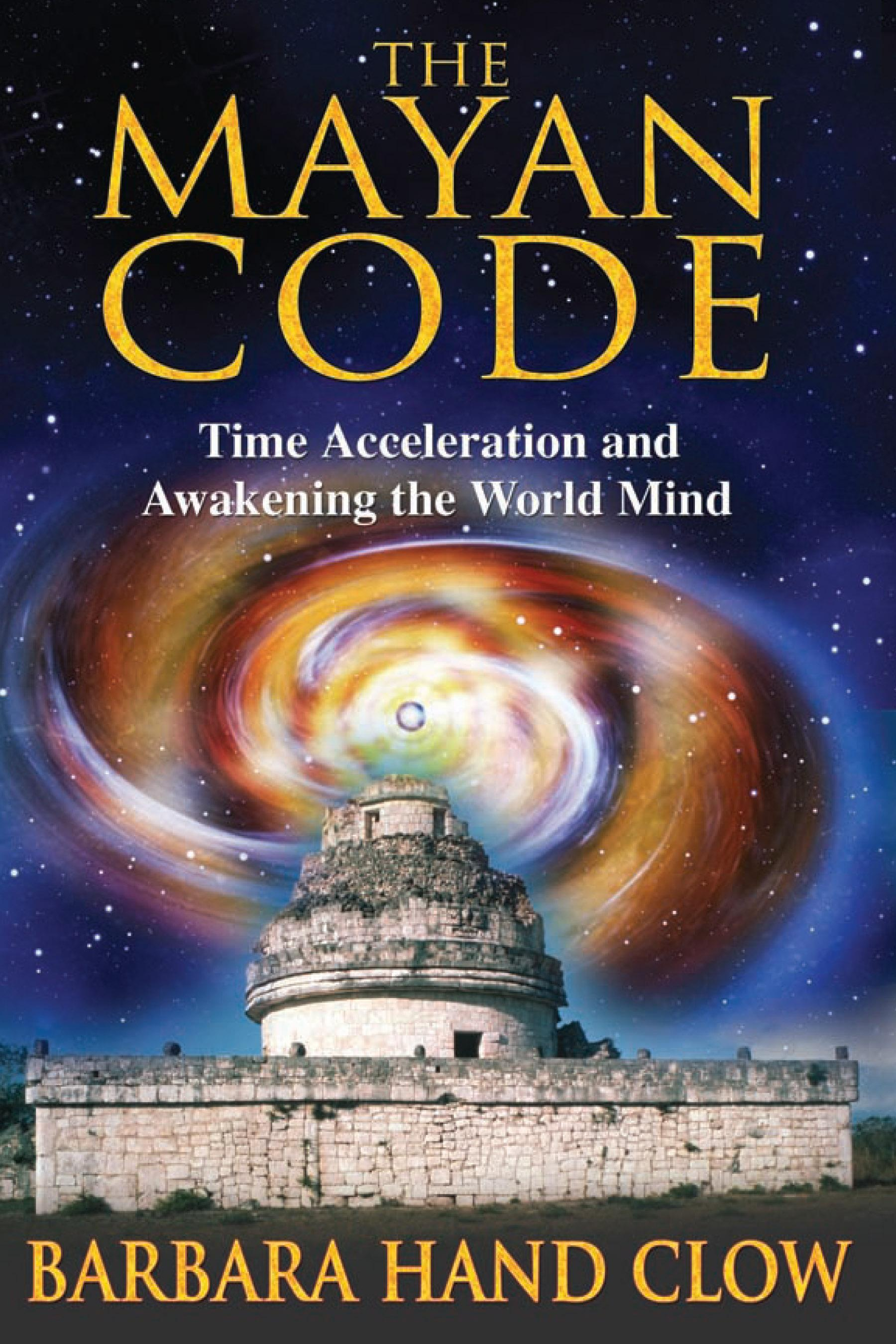 The Mayan Code: Time Acceleration and Awakening the World Mind EB9781591439998