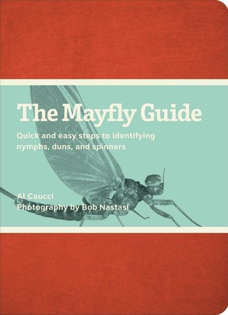 The Mayfly Guide: Quick and Easy Steps to Identifying Nymphs, Duns, and Spinners EB9781935622253