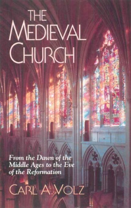 The Medieval Church: From the Dawn of the Middle Ages to the Eve of the Reformation EB9781426724770