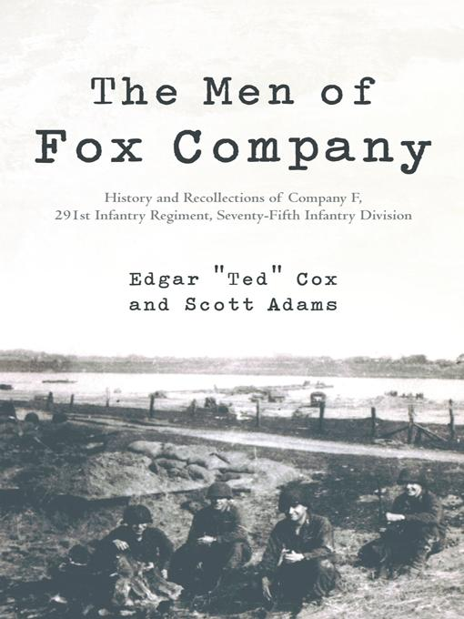 The Men of Fox Company: History and Recollections of Company F, 291st Infantry Regiment, Seventy-Fifth Infantry Division EB9781475927382