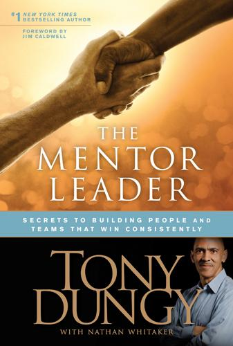The Mentor Leader: Secrets to Building People and Teams That Win Consistently EB9781414346137