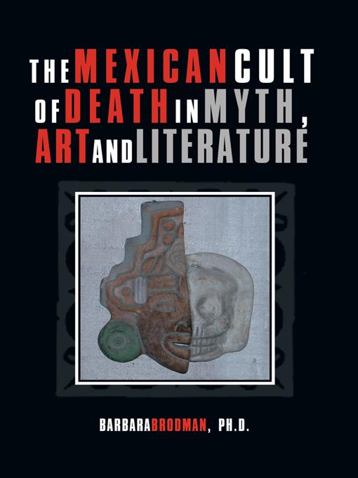 The Mexican Cult of Death in Myth, Art and Literature EB9781462022625