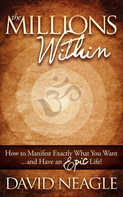 The Millions Within: How to Manifest Exactly What You Want...and Have an EPIC Life! EB9781614482789