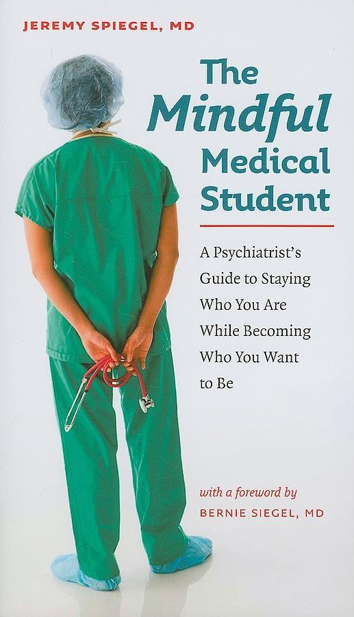 The Mindful Medical Student: A Psychiatrist's Guide to Staying Who You Are While Becoming Who You Want to Be EB9781584658283