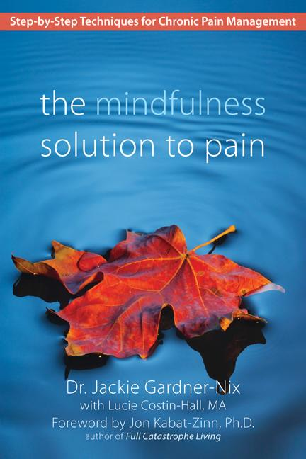 The Mindfulness Solution to Pain: Step-by-Step Techniques for Chronic Pain Management EB9781572248045