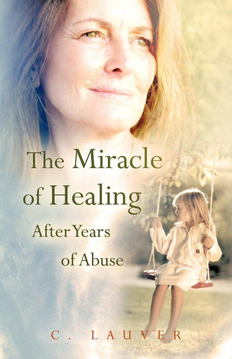 The Miracle of Healing After Years of Abuse EB9781469700038