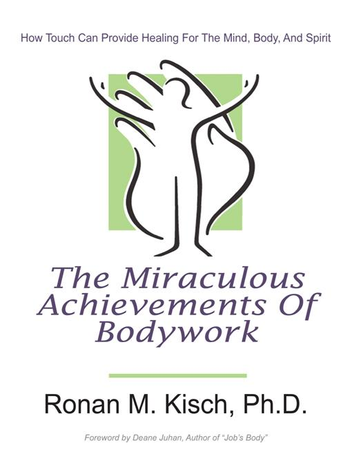 The Miraculous Achievements of Bodywork: How Touch Can Provide Healing for the Mind, Body, and Spirit EB9781450298070