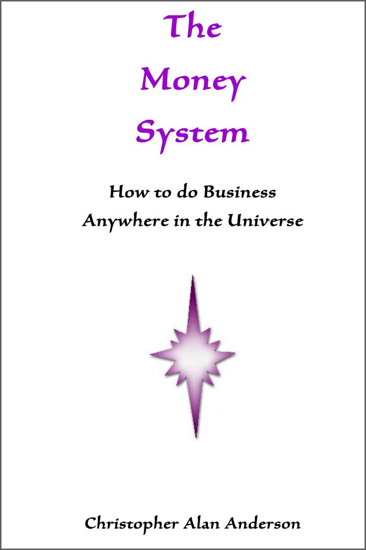 The Money System: How to do Business Anywhere in the Universe EB9781622872053