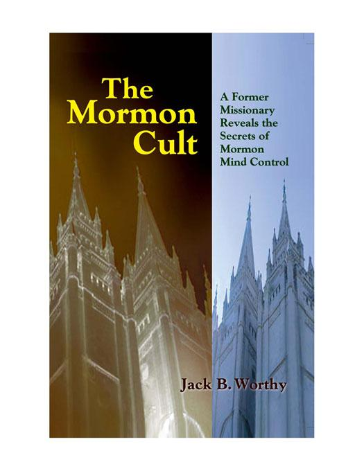 The Mormon Cult: A Former Missionary Reveals the Secrets of Mormon Mind Control EB9781884365713