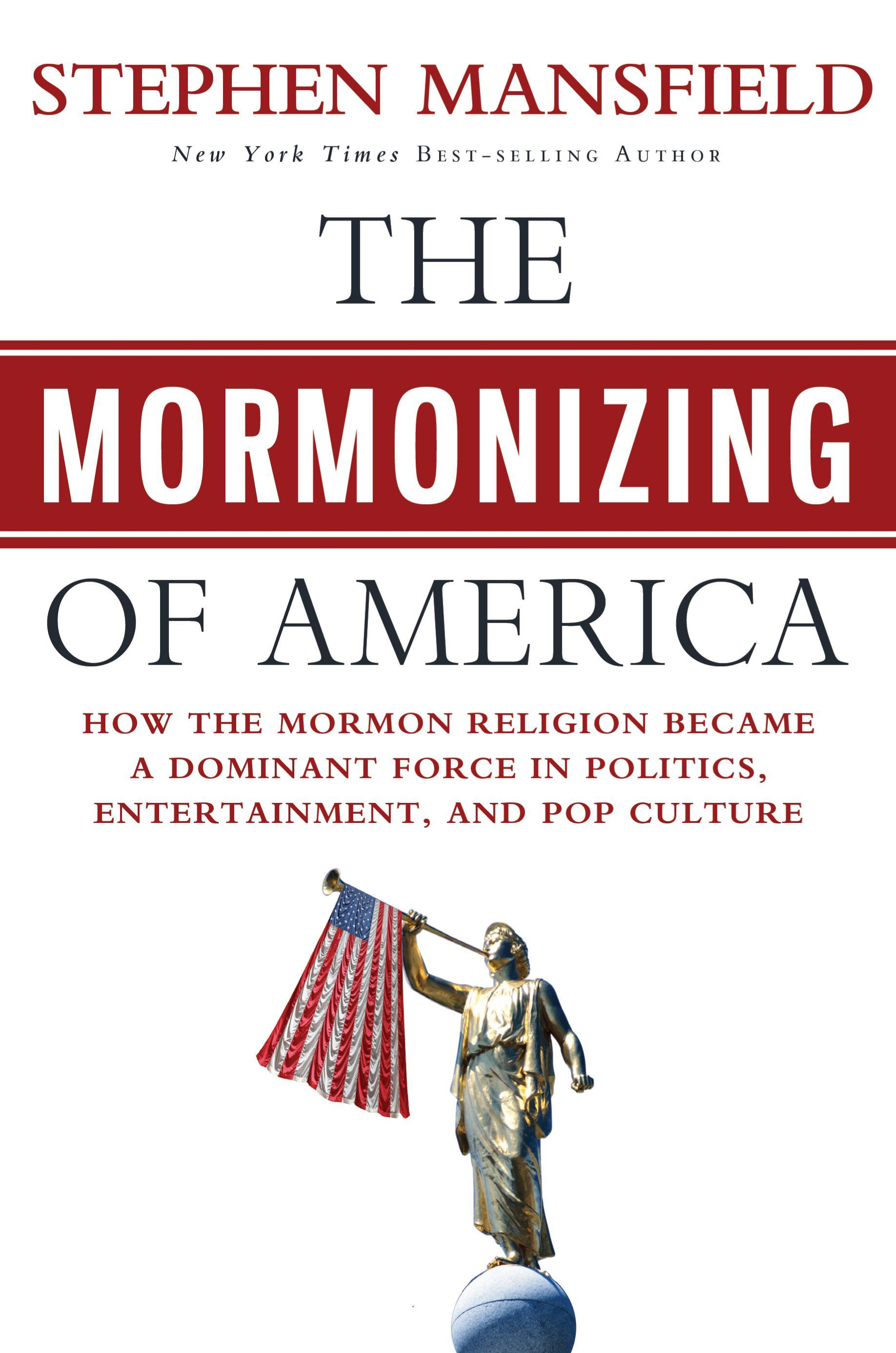 The Mormonizing of America: How the Mormon Religion Became a Dominant Force in Politics, Entertainment, and Pop Culture EB9781617951107