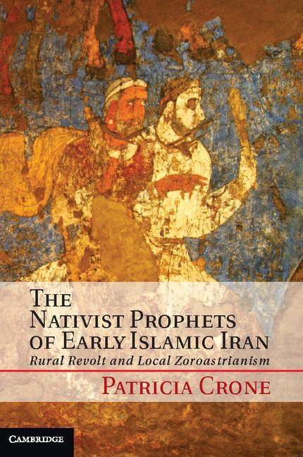 The Nativist Prophets of Early Islamic Iran