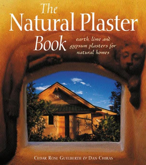 The Natural Plaster Book: Earth, Lime, and Gypsum Plasters for Natural Homes EB9781550923261