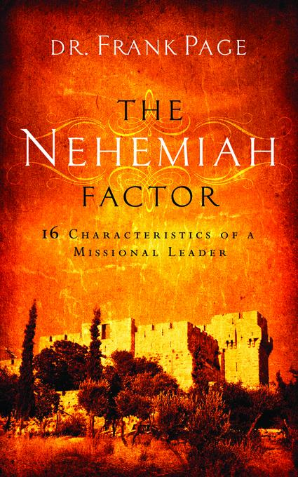 The Nehemiah Factor: 16 Characteristics of a Missional Leader EB9781596698147
