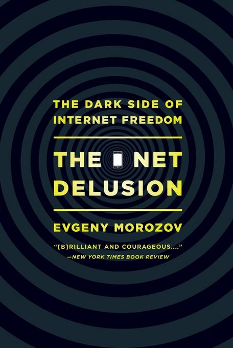 The Net Delusion: The Dark Side of Internet Freedom EB9781610391634