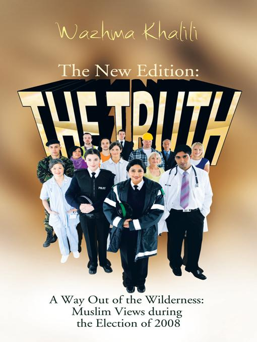 The New Edition: The Truth: A Way Out of the Wilderness: Muslim Views during the Election of 2008 EB9781426942914