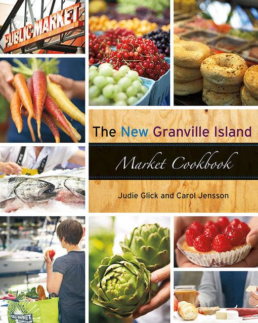 The New Granville Island Market Cookbook EB9781551524412