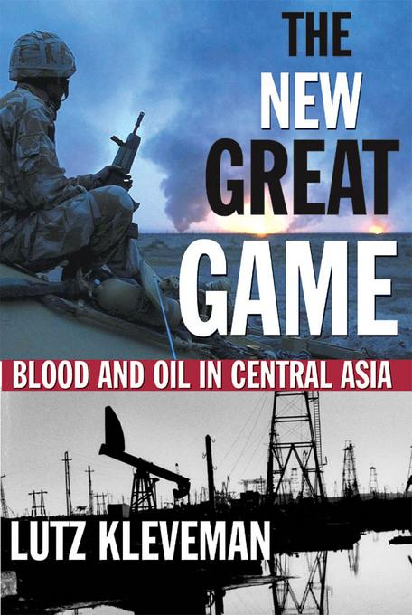 The New Great Game: Blood and Oil in Central Asia EB9781555846657