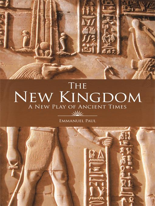 The New Kingdom: A New Play of Ancient Times EB9781462027095