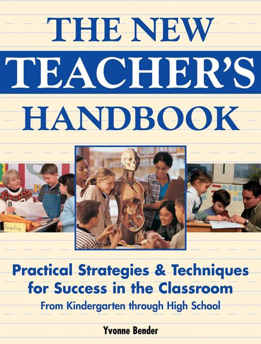 The New Teacher's Handbook: Practical Strategies & Techniques for Success in the Classroom from Kindergarten Through High School EB9781934670194